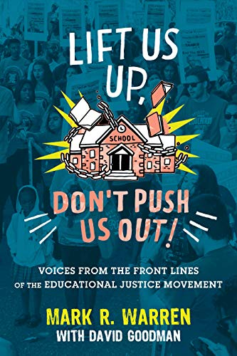 Lift Us Up, Don't Push Us Out!: Voices from the Front Lines of the Educational Justice Movement