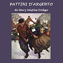 Pattini d'argento [The Silver Skates] (       UNABRIDGED) by Mary Mapes Dodge Narrated by Silvia Cecchini
