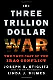 img - for The Three Trillion Dollar War: The True Cost of the Iraq Conflict by Bilmes, Linda J., Stiglitz, Joseph E.(September 17, 2008) Paperback book / textbook / text book