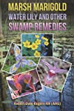 Marsh Marigold, Water Lily and Other Swamp Remedies, Robert Rogers, 1497362326