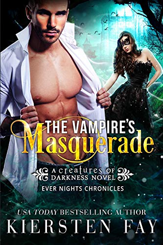The Vampire's Masquerade: Ever Nights Chronicles (Creatures of Darkness Book 5) by [Fay, Kiersten]