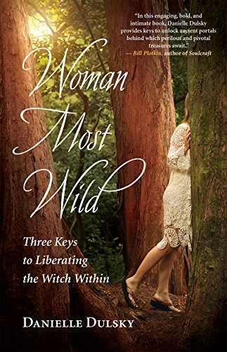 (Woman Most Wild: Three Keys to Liberating the Witch Within)