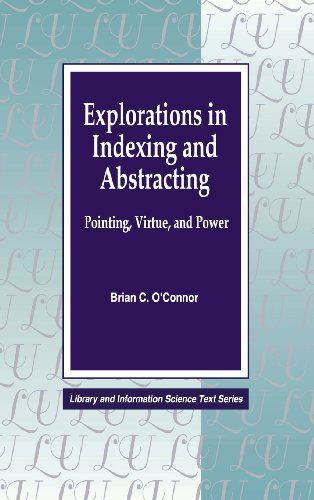 Explorations in Indexing and Abstracting: Pointing, Virtue, and Power (Library Science Text Series) (Indexing And Abstracting In Theory And Practice)