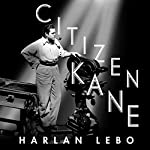Citizen Kane: A Filmmaker's Journey | Harlan Lebo