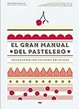 img - for EL GRAN MANUAL DEL PASTELERO- HACER REALIDAD TUS SUE   OS MAS GOLOSOS book / textbook / text book