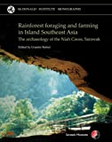 Rainforest Foraging and Farming in Island Southeast Asia : The Archaeology of the Niah Caves, Sarawak, , 1902937546