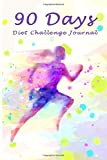 90 Days Diet Challenge Journal: Personal Food Exercise Weight Loss Calorie Counter Record Notebook Diary Tracker Blank Book Size 6x9 Inches (diet journal and food diary) (Volume 9)
