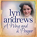 A Wing and A Prayer Audiobook by Lyn Andrews Narrated by Anne Dover