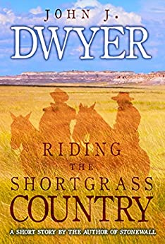 Riding the Shortgrass Country: A Short Story by [Dwyer, John J.]