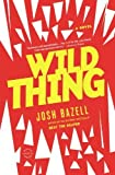 Wild Thing: A Novel by Josh Bazell (2013-02-26)