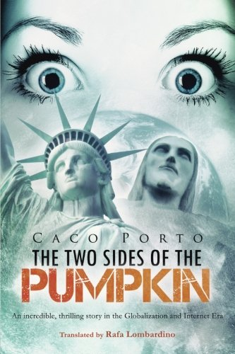 Read Online The Two Sides of The Pumpkin: An incredible, thrilling story in the Globalization and Internet Era pdf epub