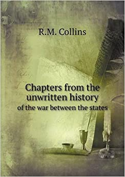 Book Chapters from the unwritten history of the war between the states