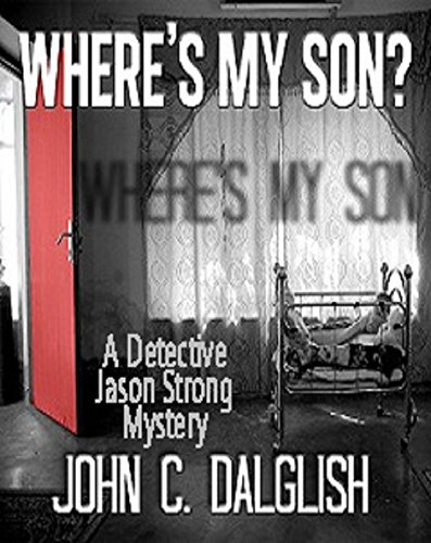 WHERE'S MY SON? (Clean Suspense) (Detective Jason Strong Book 1) by [Dalglish, John C.]