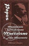 martin??sisme willermosisme martinisme et franc ma??onnerie by papus 2001 05 29