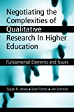 img - for Negotiating the Complexities of Qualitative Research in Higher Education: Fundamental Elements and Issues by Susan R. Jones (2006-05-23) book / textbook / text book