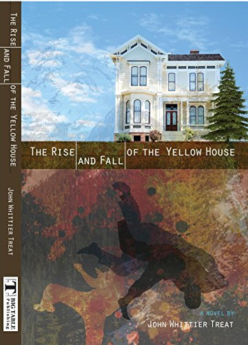 The Rise and Fall of the Yellow House by [Treat, John Whittier]