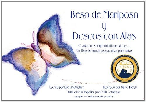 Besos de Mariposa y Deseos con Alas-Cuando un ser querido tiene cancer...un libro de ayuda y esperanza para ninos (Spanish Edition)