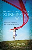 Can a modern wife be submissive to her husband?      In her highly anticipated sequel to My So-Called Life as a Proverbs 31 Wife, author Sara Horn takes on one of the most widely debated subjects for a Christian wife―marital submission.      ...