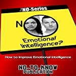NO Emotional Intelligence?: How to Improve Emotional Intelligence (The NO-Series) |  No-To-Know Publication