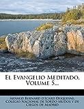 El Evangelio Meditado, Volume 5..., , 1270881442