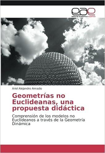 ... Comprensión de los modelos no Euclideanos a través de la Geometría Dinámica (Spanish Edition): Ariel Alejandro Amadio: 9786202100588: Amazon.com: Books