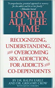 Lonely All The Time: Recognizing Understanding and Overcoming Sex Addiction for Addicts and Co-dependents