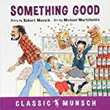 img - for Something Good (Classic Munsch) book / textbook / text book