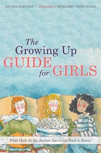 The Growing Up Guide for Girls: What Girls on the Autism Spectrum Need to Know! by Davida Hartman (2015-03-21)