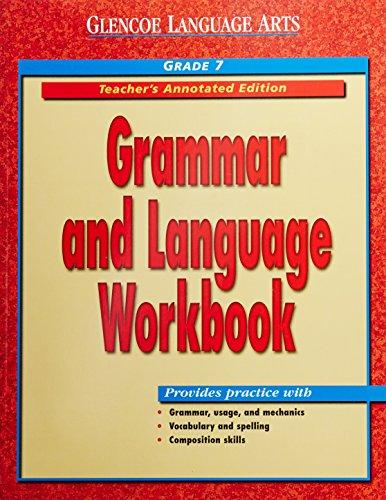 Glencoe Language Arts: Grammar and Language Workbook Teachers Annotated Edition Grade 7