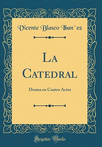 La Catedral: Drama En Cuatro Actos (Classic Reprint) (Spanish Edition) [Vicente Blasco Ibañez] (Tapa Dura)