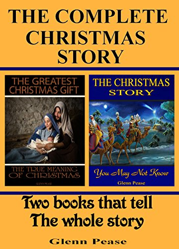 The Complete Christmas Story: Two books that tell the whole story by [Pease, Glenn]