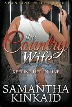 Book The Country Wife: Keeping Her in Line (Spanking Wife Series) by Samantha Kinkaid (2015-01-26)