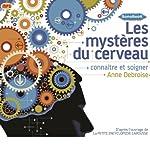 Les mystères du cerveau: Connaître et soigner   Anne Debroise