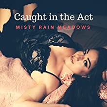 Caught in the Act Audiobook by Misty Rain Meadows Narrated by Sierra Kline