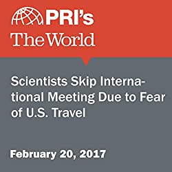 Scientists Skip International Meeting Due to Fear of U.S. Travel