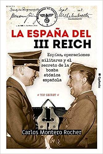 La España del III Reich: Espías, operaciones militares y el secreto de la bomba atómica española: 22 Historia Oculta: Amazon.es: Montero Rocher, Carlos: Libros