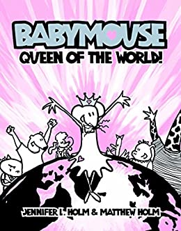 Babymouse #1: Queen of the World! by [Holm, Jennifer L., Holm, Matthew]