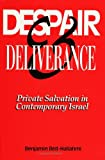 Despair and Deliverance : Private Salvation in Contemporary Israel, Beit-Hallahmi, Benjamin, 0791410005