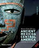 Ancient Mexico & Central America: Archaeology and Culture History (Second Edition), Susan Toby Evans, 0500287147