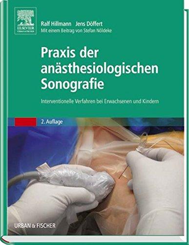 Praxis der anästhesiologischen Sonografie: Interventionelle Verfahren bei Erwachsenen und Kindern - mit Zugang zum Elsevier-Portal