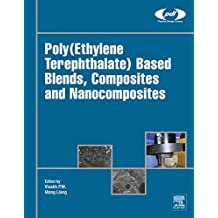 Poly(Ethylene Terephthalate) Based Blends, Composites and Nanocomposites (Plastics Design Library)