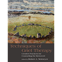 Techniques of Grief Therapy: Creative Practices for Counseling the Bereaved (Series in Death, Dying, and Bereavement…