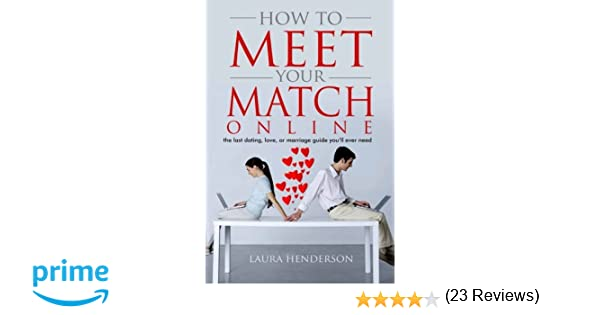 How To Meet Your Match Online: The Last Dating, Love, Or Marriage ...