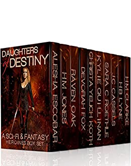 Daughters of Destiny Boxed Set: 10 Science Fiction and Fantasy Heroines Novels by [Escobar, Alesha, Roethle, Sara C., Jones, H.M., Oak, Raven, Fox, Devorah, Clarke, H.M., Lyne, H.B., Quillinan, Kylie, Cassels, JC, Yelich-Koth, Christa]