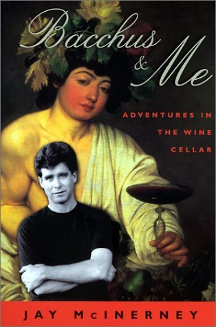 Bacchus & Me: Adventures in the Wine Cellar by Jay McInerney (2000-05-04)