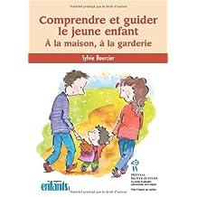 Comprendre et guider le jeune enfant : À la maison, à la ...