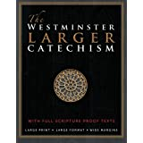 The Westminster Larger Catechism: with Full Scripture Proof Texts