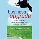 Business Upgrade: 21 Days to Reignite the Entrepreneurial Spirit in You and Your Team | Richard Parkes Cordock