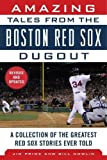 img - for Amazing Tales from the Boston Red Sox Dugout: A Collection of the Greatest Red Sox Stories Ever Told book / textbook / text book