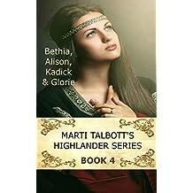 Marti Talbott's Highlander Series 4 (Bethia, Alison, Kadick & Glorie) (English Edition)